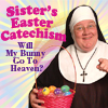 Sister's Easter Catechism, Will My Bunny Go To Heaven?